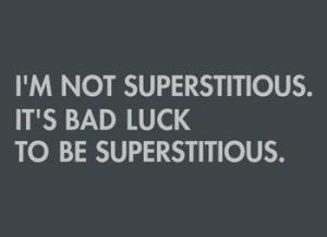 I'm not superstitious