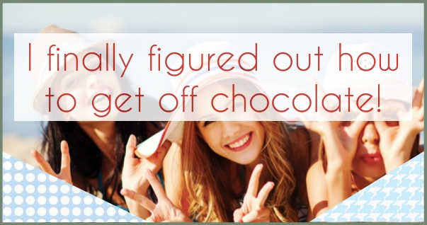 I-finally-figured-out-how-to-get-off-chocolate