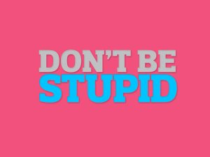 don't be stupid 2